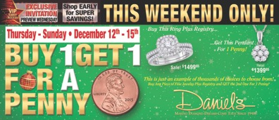 Daniel's Jewelers BUY ONE GET ONE FOR A PENNY SALE